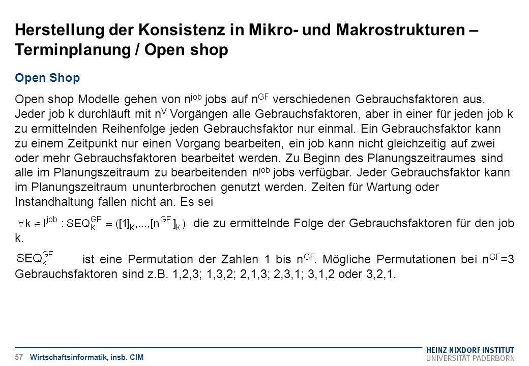Herstellung der Konsistenz in Mikro- und Makrostrukturen – Terminplanung / Open shop Wirtschaftsinformatik, insb. CIM Open Shop Open shop Modelle gehe