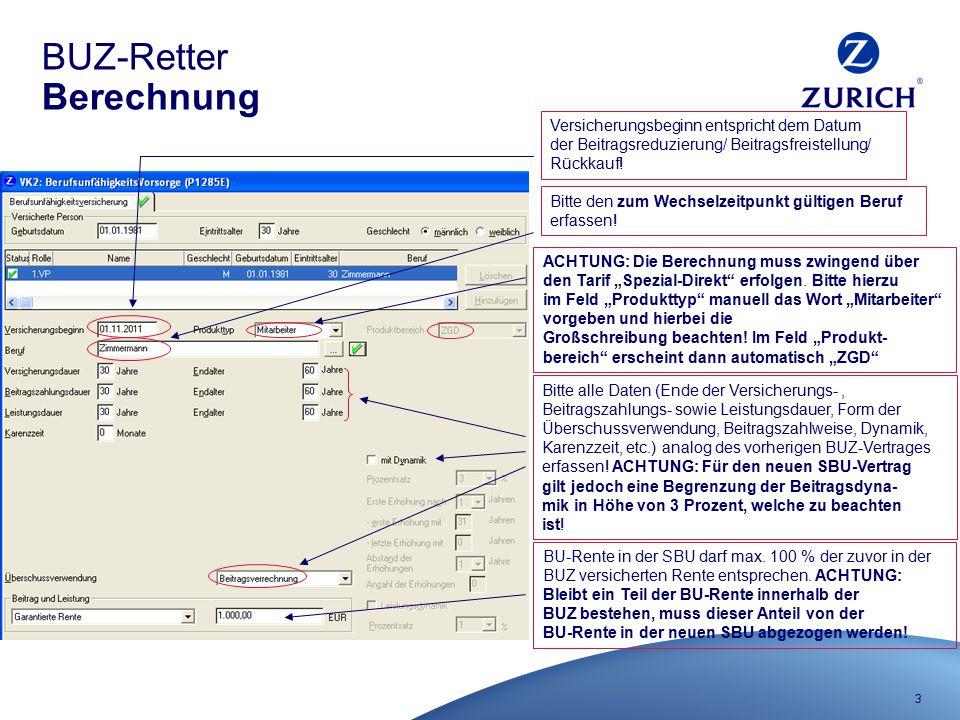 3 BUZ-Retter Berechnung Versicherungsbeginn entspricht dem Datum der Beitragsreduzierung/ Beitragsfreistellung/ Rückkauf! BU-Rente in der SBU darf max