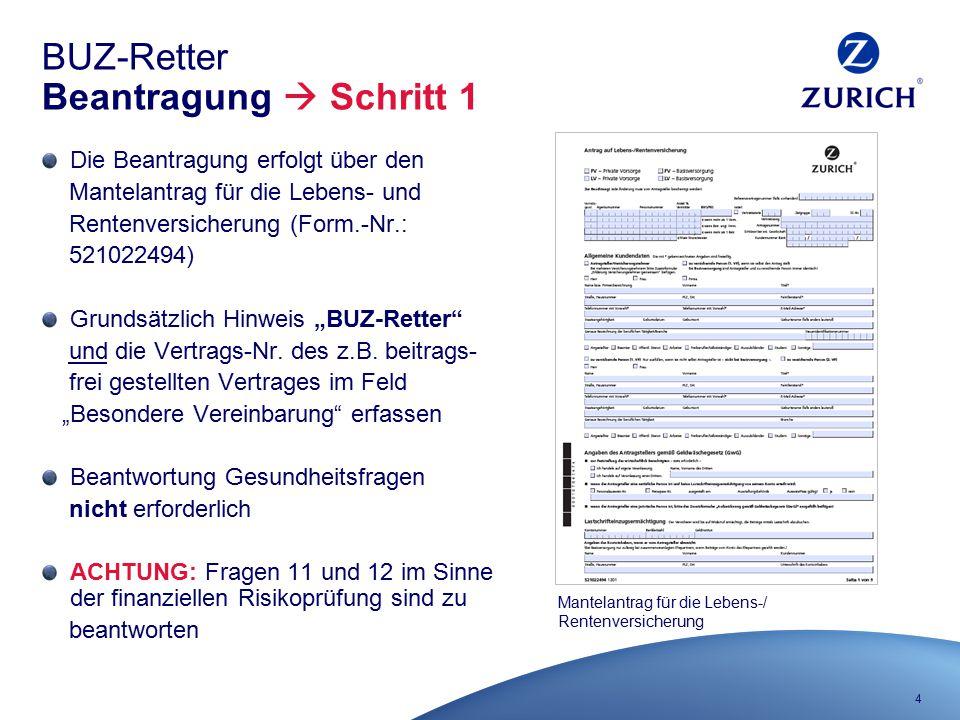 4 BUZ-Retter Beantragung  Schritt 1 Die Beantragung erfolgt über den Mantelantrag für die Lebens- und Rentenversicherung (Form.-Nr.: 521022494) Grund
