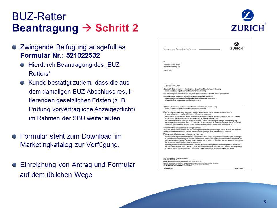 "5 BUZ-Retter Beantragung  Schritt 2 Zwingende Beifügung ausgefülltes Formular Nr.: 521022532 Hierdurch Beantragung des ""BUZ- Retters"" Kunde bestätigt"