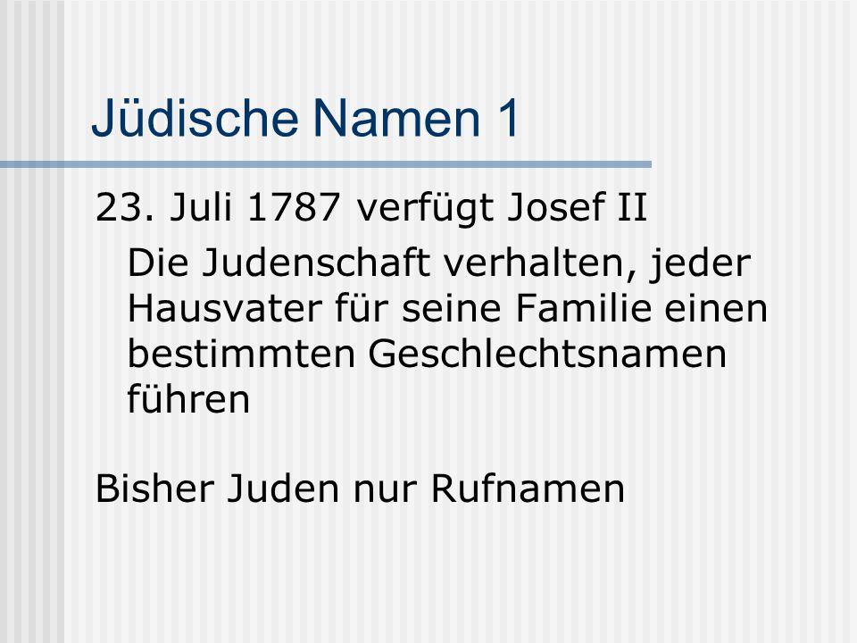 Jüdische Namen 2 In Wien keinen Rabbiner: Familien Wertheimer + Leidesdorfer mit Namenszeugniszettel beauftragt Westgalizien erst ab 1805 Namenspatent: Behördenwillkür.