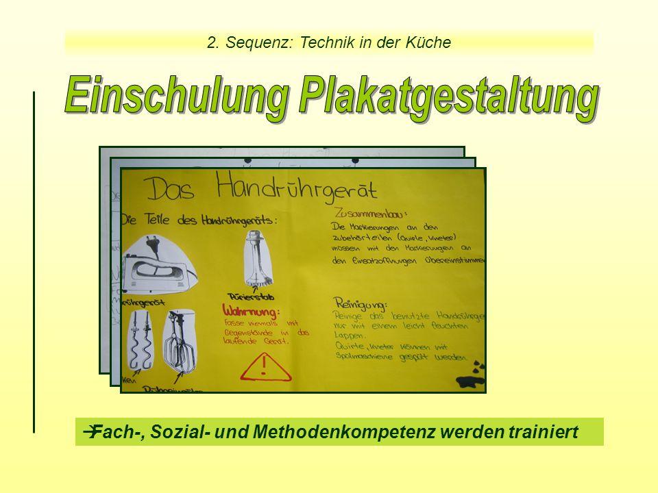  Fach-, Sozial- und Methodenkompetenz werden trainiert 2. Sequenz: Technik in der Küche