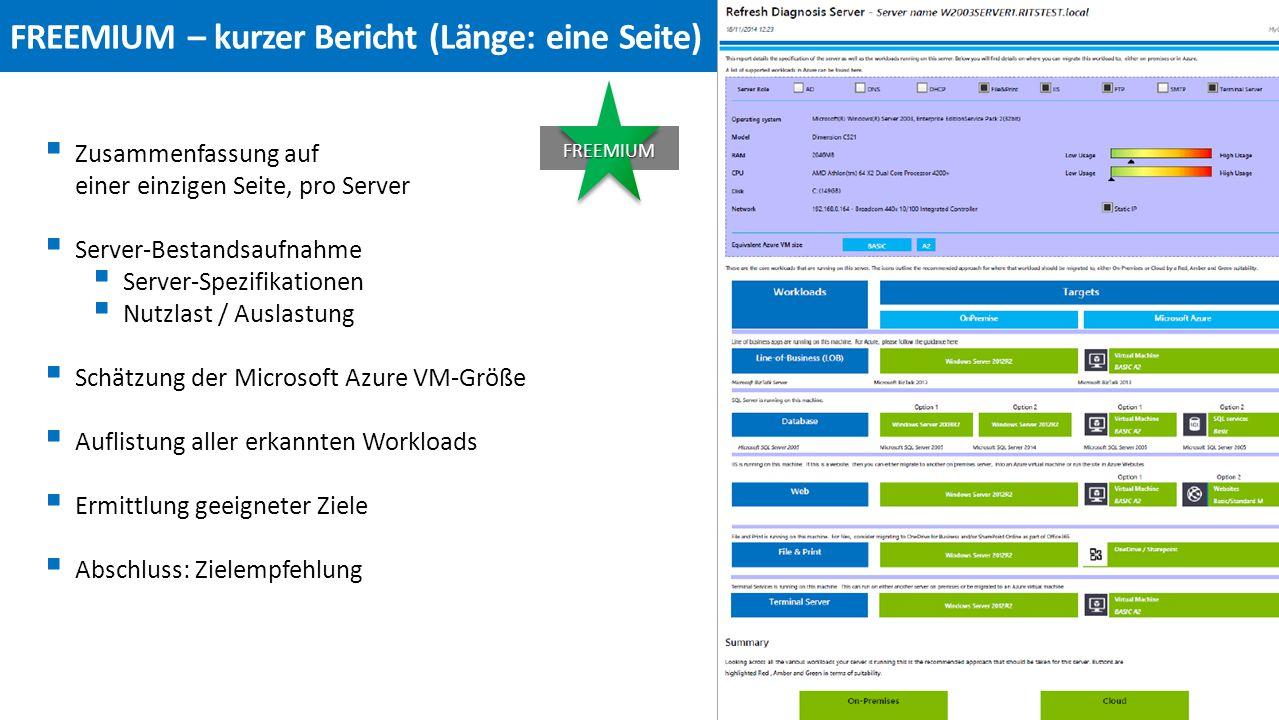  Zusammenfassung auf einer einzigen Seite, pro Server  Server-Bestandsaufnahme  Server-Spezifikationen  Nutzlast / Auslastung  Schätzung der Microsoft Azure VM-Größe  Auflistung aller erkannten Workloads  Ermittlung geeigneter Ziele  Abschluss: Zielempfehlung FREEMIUM