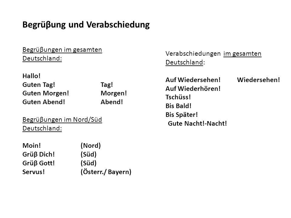 Begrüβung und Verabschiedung Begrüβungen im gesamten Deutschland: Hallo! Guten Tag! Tag! Guten Morgen! Morgen! Guten Abend! Abend! Begrüβungen im Nord