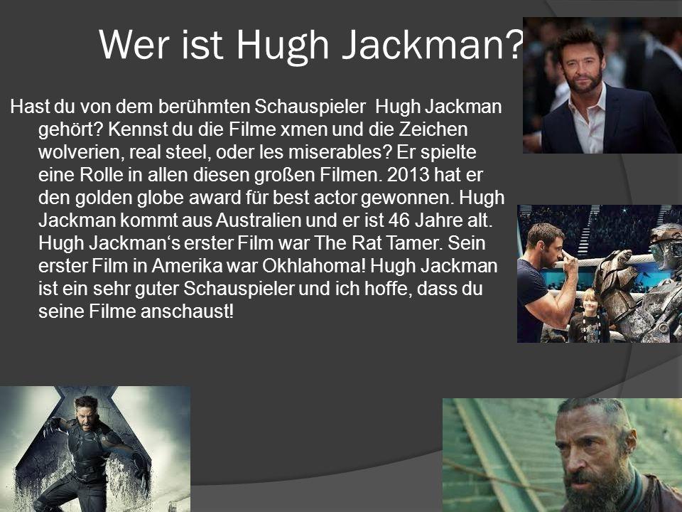 Wer ist Hugh Jackman? Hast du von dem berühmten Schauspieler Hugh Jackman gehört? Kennst du die Filme xmen und die Zeichen wolverien, real steel, oder