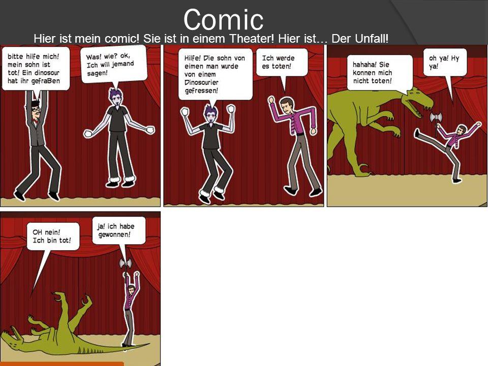 Comic http://www.pixton.com/comic/ud90iev2 Hier ist mein comic! Sie ist in einem Theater! Hier ist… Der Unfall!