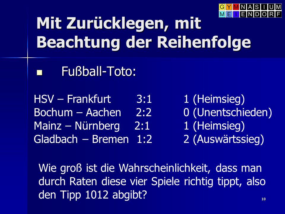 10 Mit Zurücklegen, mit Beachtung der Reihenfolge Fußball-Toto: Fußball-Toto: HSV – Frankfurt 3:1 Bochum – Aachen 2:2 Mainz – Nürnberg 2:1 Gladbach –