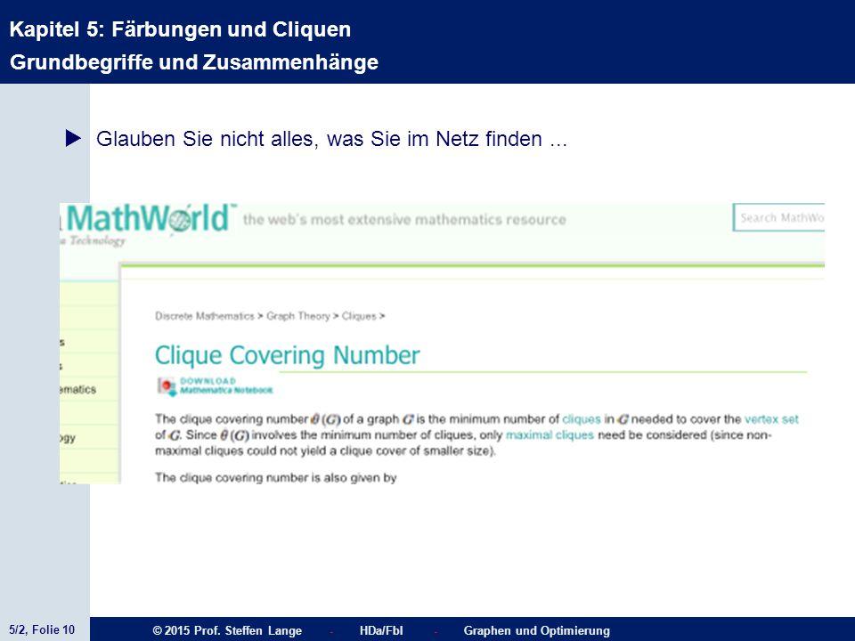 5/2, Folie 10 © 2015 Prof. Steffen Lange - HDa/FbI - Graphen und Optimierung Kapitel 5: Färbungen und Cliquen Grundbegriffe und Zusammenhänge  Glaube