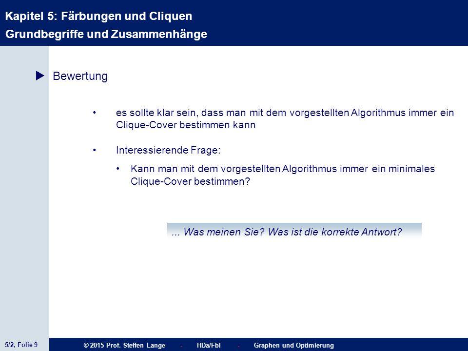 5/2, Folie 9 © 2015 Prof. Steffen Lange - HDa/FbI - Graphen und Optimierung Kapitel 5: Färbungen und Cliquen Grundbegriffe und Zusammenhänge  Bewertu