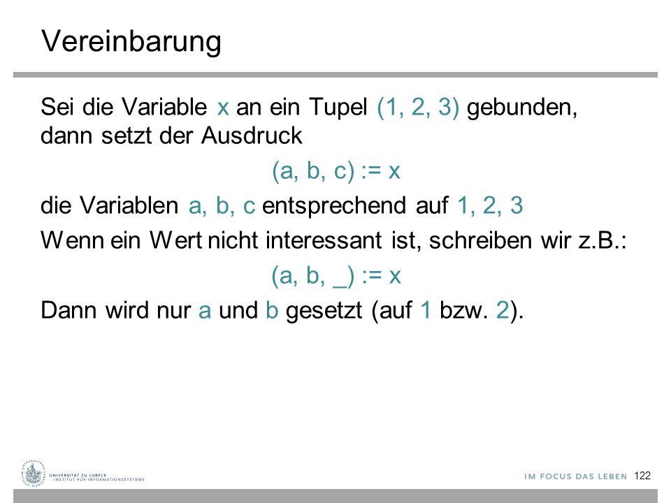Vereinbarung Sei die Variable x an ein Tupel (1, 2, 3) gebunden, dann setzt der Ausdruck (a, b, c) := x die Variablen a, b, c entsprechend auf 1, 2, 3
