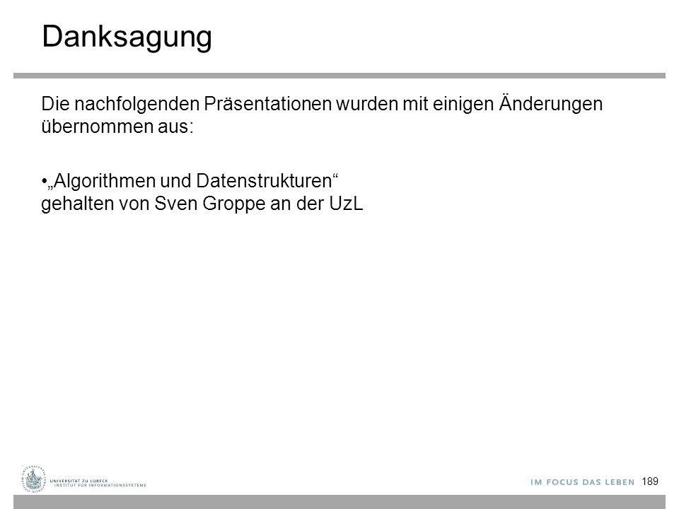 """Danksagung Die nachfolgenden Präsentationen wurden mit einigen Änderungen übernommen aus: """"Algorithmen und Datenstrukturen"""" gehalten von Sven Groppe a"""