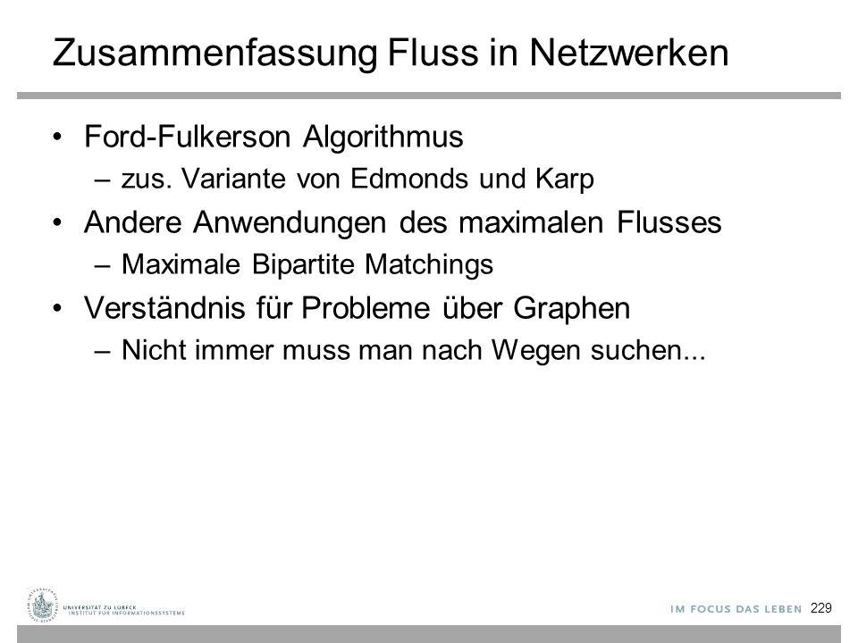 Zusammenfassung Fluss in Netzwerken Ford-Fulkerson Algorithmus –zus. Variante von Edmonds und Karp Andere Anwendungen des maximalen Flusses –Maximale