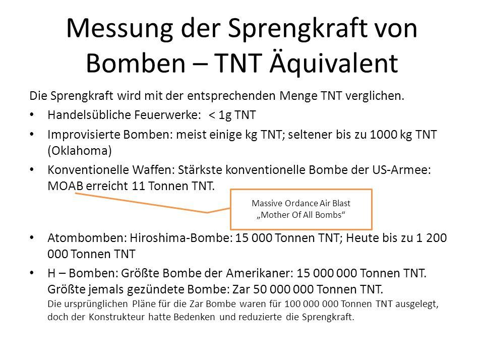 Messung der Sprengkraft von Bomben – TNT Äquivalent Die Sprengkraft wird mit der entsprechenden Menge TNT verglichen. Handelsübliche Feuerwerke: < 1g