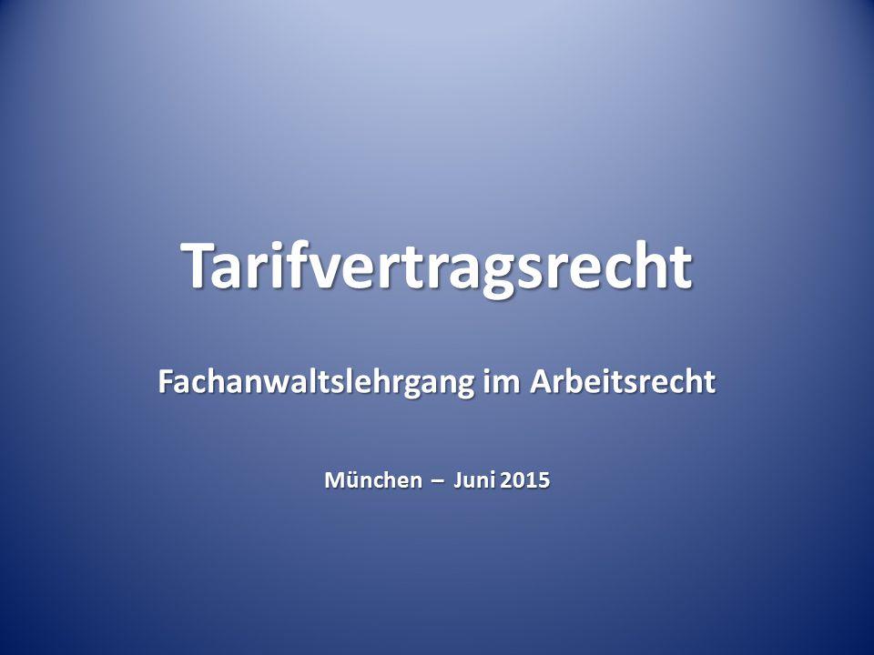 Tarifvertragsrecht Fachanwaltslehrgang im Arbeitsrecht München – Juni 2015