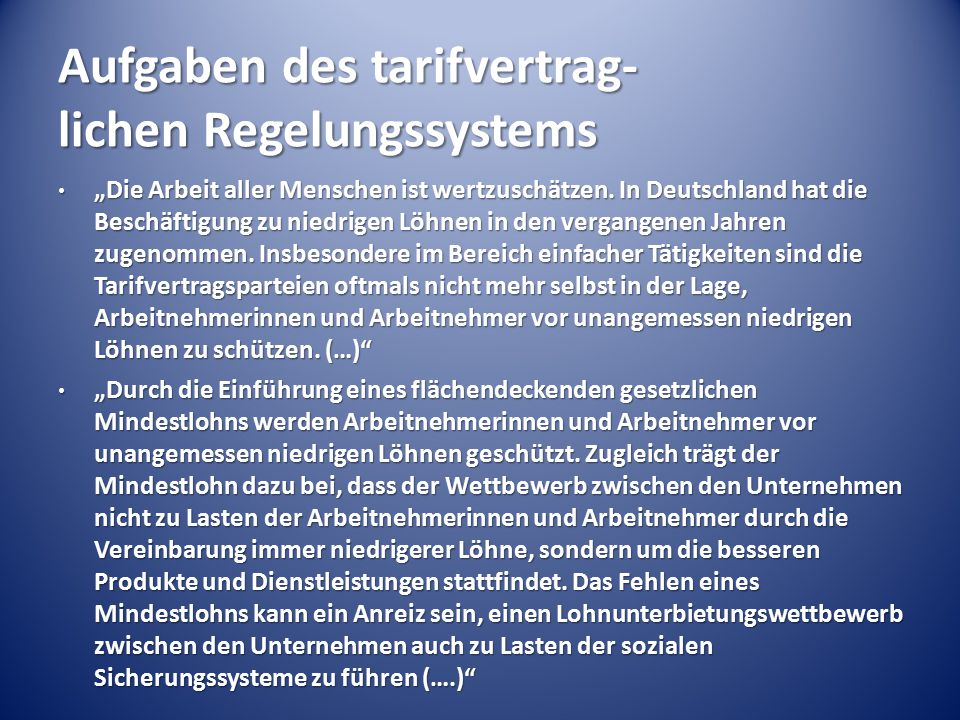 """Aufgaben des tarifvertrag- lichen Regelungssystems """"Die Arbeit aller Menschen ist wertzuschätzen. In Deutschland hat die Beschäftigung zu niedrigen Lö"""