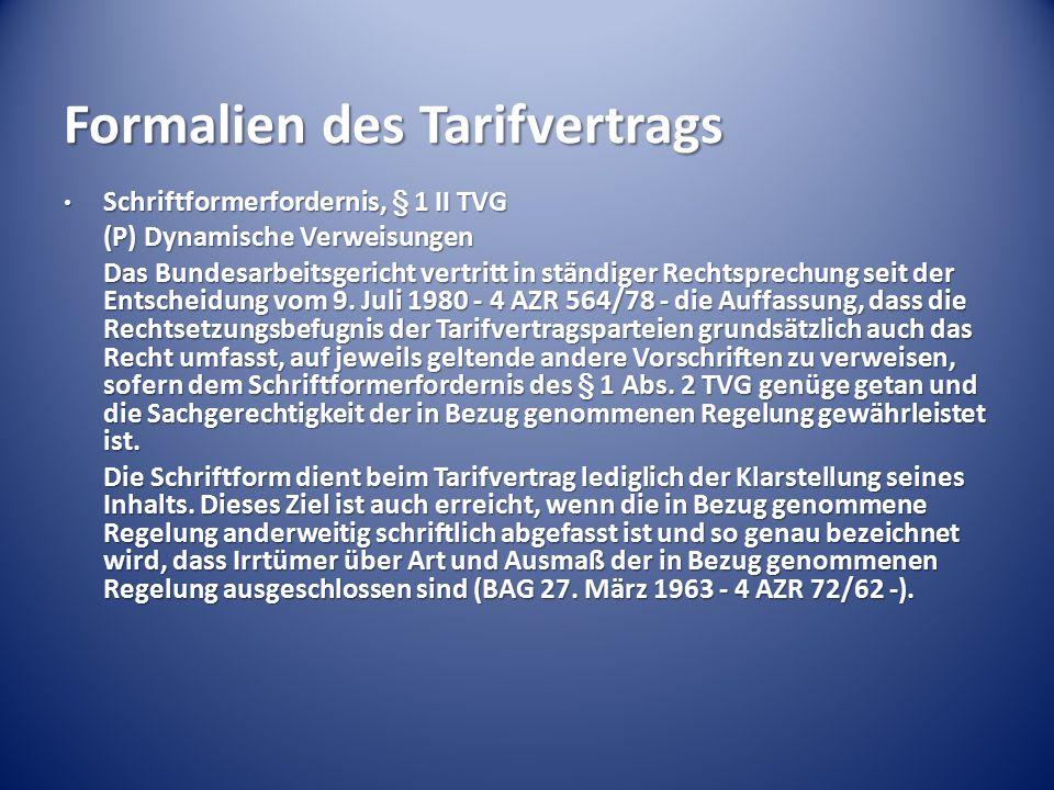 Formalien des Tarifvertrags Schriftformerfordernis, § 1 II TVG Schriftformerfordernis, § 1 II TVG (P) Dynamische Verweisungen Das Bundesarbeitsgericht