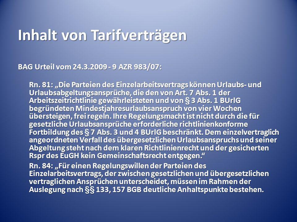 """Inhalt von Tarifverträgen BAG Urteil vom 24.3.2009 - 9 AZR 983/07: Rn. 81: """"Die Parteien des Einzelarbeitsvertrags können Urlaubs- und Urlaubsabgeltun"""