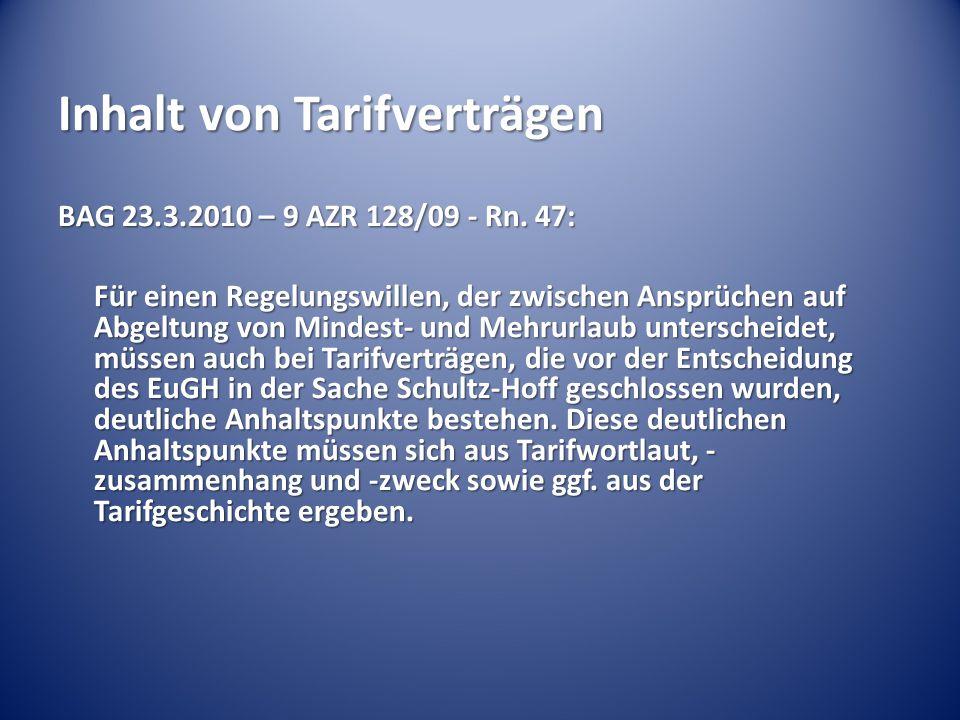 Inhalt von Tarifverträgen BAG 23.3.2010 – 9 AZR 128/09 - Rn. 47: Für einen Regelungswillen, der zwischen Ansprüchen auf Abgeltung von Mindest- und Meh