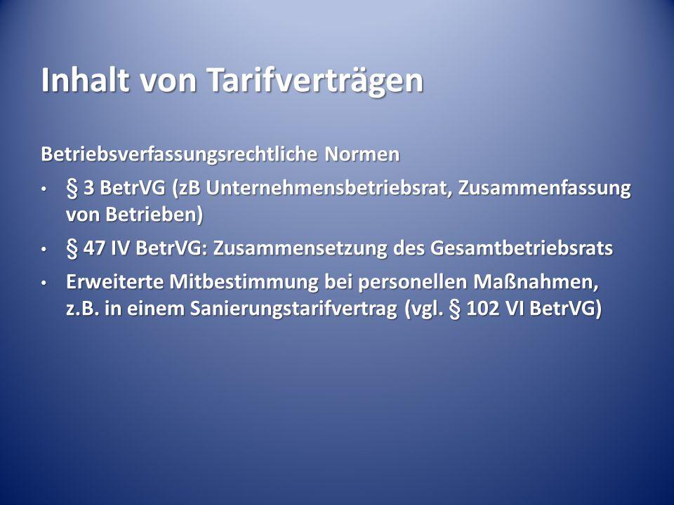 Inhalt von Tarifverträgen Betriebsverfassungsrechtliche Normen § 3 BetrVG (zB Unternehmensbetriebsrat, Zusammenfassung von Betrieben) § 3 BetrVG (zB U