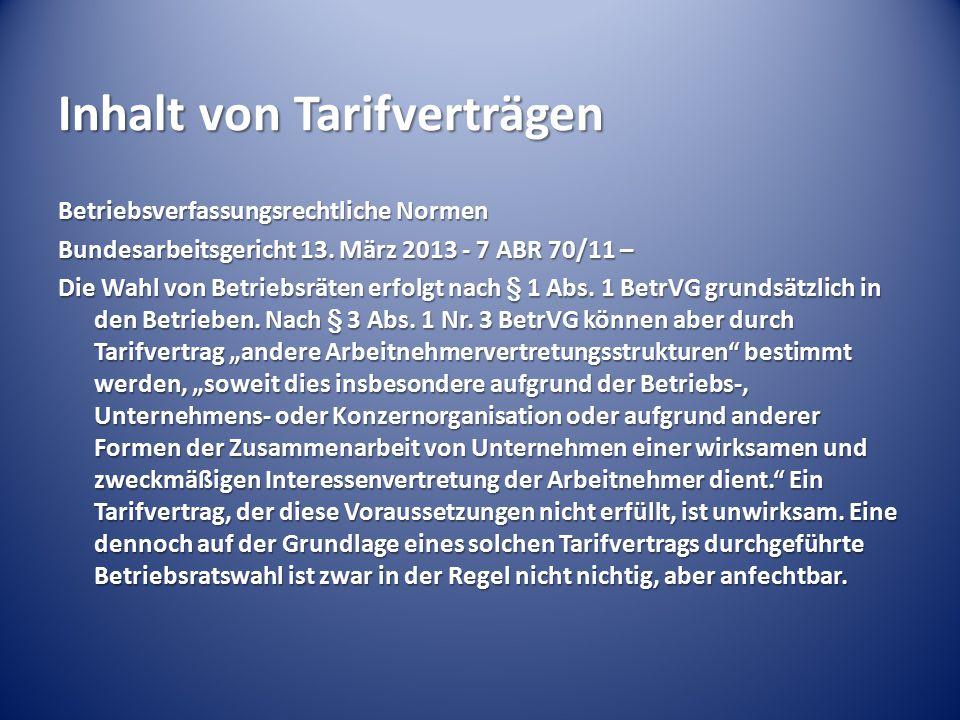 Inhalt von Tarifverträgen Betriebsverfassungsrechtliche Normen Bundesarbeitsgericht 13. März 2013 - 7 ABR 70/11 – Die Wahl von Betriebsräten erfolgt n