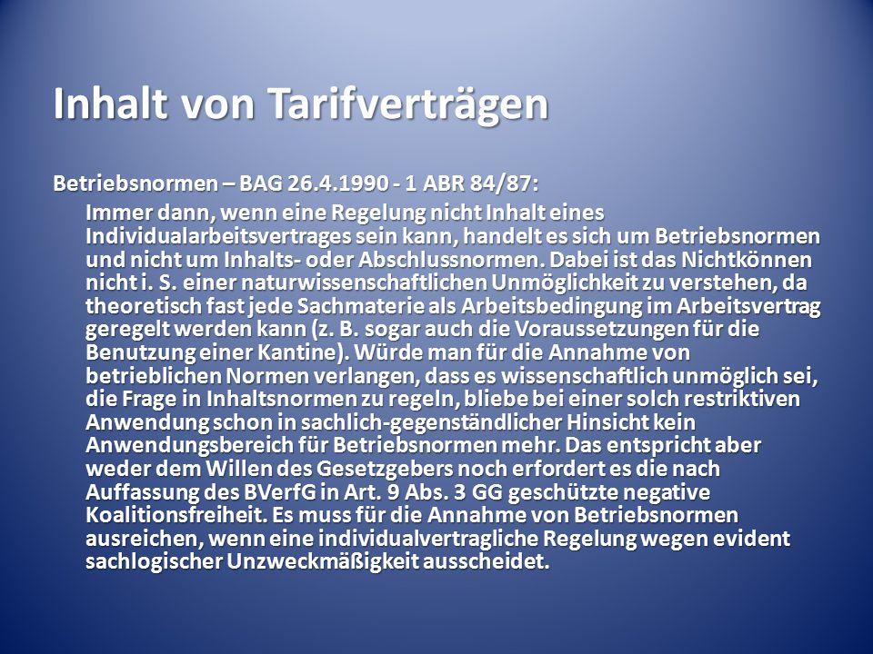 Inhalt von Tarifverträgen Betriebsnormen – BAG 26.4.1990 - 1 ABR 84/87: Immer dann, wenn eine Regelung nicht Inhalt eines Individualarbeitsvertrages s