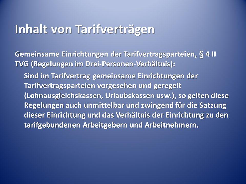 Inhalt von Tarifverträgen Gemeinsame Einrichtungen der Tarifvertragsparteien, § 4 II TVG (Regelungen im Drei-Personen-Verhältnis): Sind im Tarifvertra