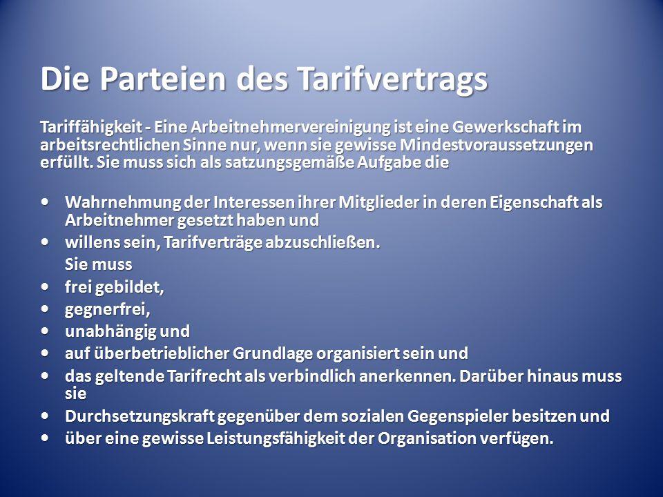 Die Parteien des Tarifvertrags Tariffähigkeit - Eine Arbeitnehmervereinigung ist eine Gewerkschaft im arbeitsrechtlichen Sinne nur, wenn sie gewisse M