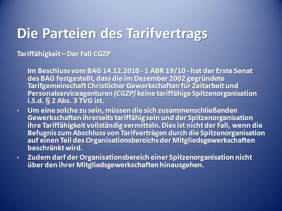 Die Parteien des Tarifvertrags Tariffähigkeit – Der Fall CGZP Im Beschluss vom BAG 14.12.2010 - 1 ABR 19/10 - hat der Erste Senat des BAG festgestellt