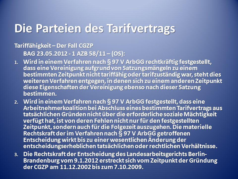 Die Parteien des Tarifvertrags Tariffähigkeit – Der Fall CGZP BAG 23.05.2012 - 1 AZB 58/11 – (OS): 1. Wird in einem Verfahren nach § 97 V ArbGG rechtk