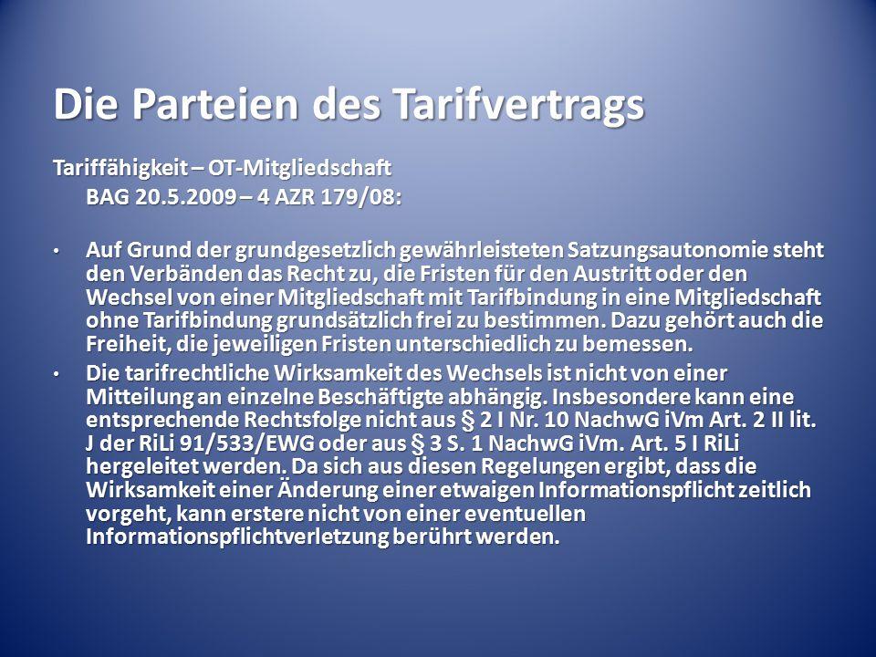 Die Parteien des Tarifvertrags Tariffähigkeit – OT-Mitgliedschaft BAG 20.5.2009 – 4 AZR 179/08: Auf Grund der grundgesetzlich gewährleisteten Satzungs