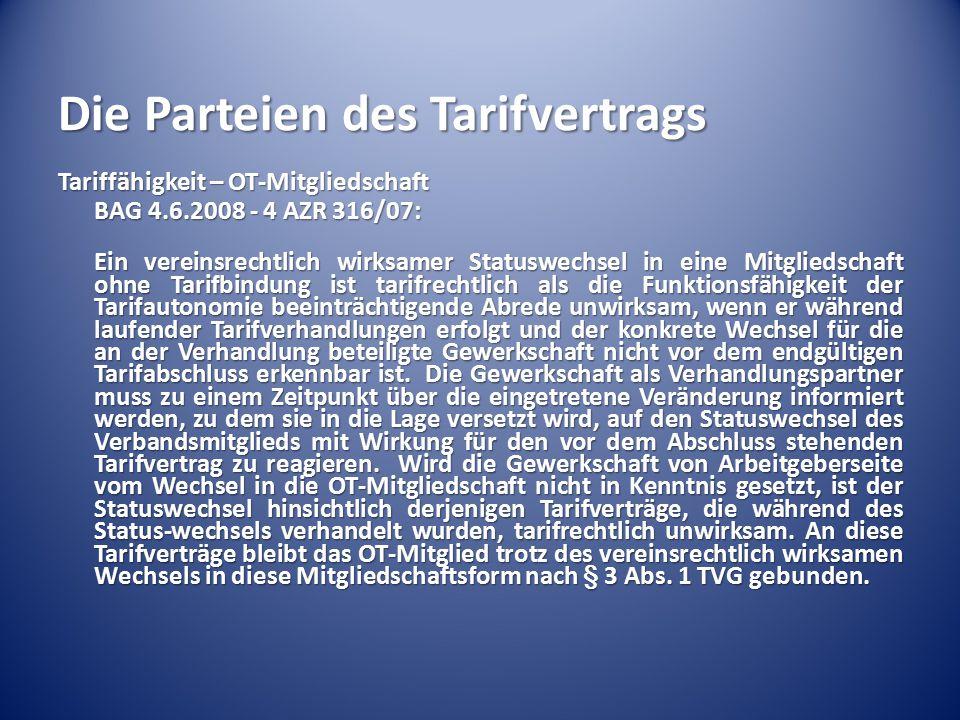 Die Parteien des Tarifvertrags Tariffähigkeit – OT-Mitgliedschaft BAG 4.6.2008 - 4 AZR 316/07: Ein vereinsrechtlich wirksamer Statuswechsel in eine Mi