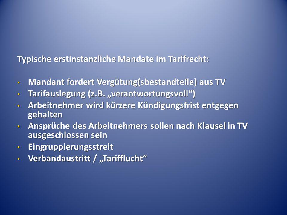 Typische erstinstanzliche Mandate im Tarifrecht: Mandant fordert Vergütung(sbestandteile) aus TV Mandant fordert Vergütung(sbestandteile) aus TV Tarif