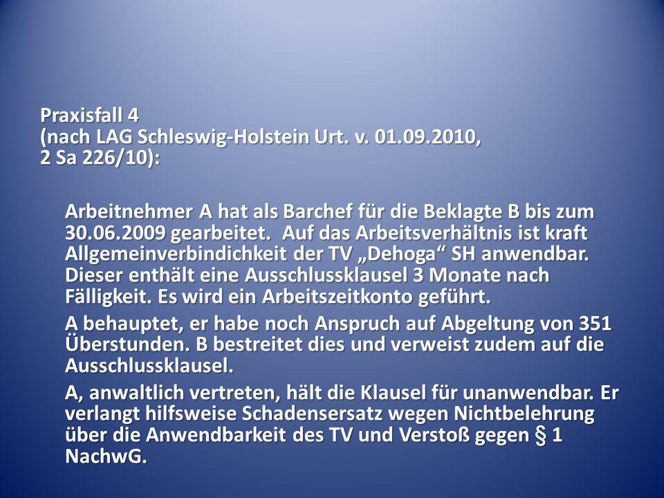 Praxisfall 4 (nach LAG Schleswig-Holstein Urt. v. 01.09.2010, 2 Sa 226/10): Arbeitnehmer A hat als Barchef für die Beklagte B bis zum 30.06.2009 gearb