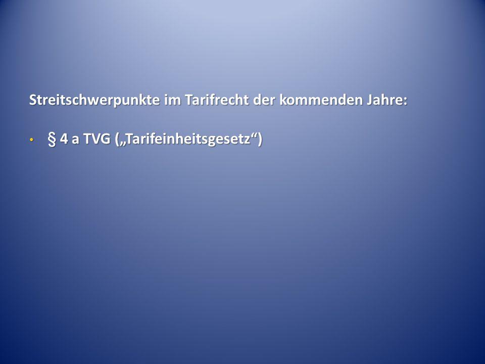 """Streitschwerpunkte im Tarifrecht der kommenden Jahre: § 4 a TVG (""""Tarifeinheitsgesetz"""") § 4 a TVG (""""Tarifeinheitsgesetz"""")"""