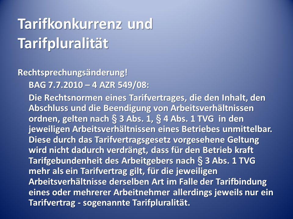Tarifkonkurrenz und Tarifpluralität Rechtsprechungsänderung! BAG 7.7.2010 – 4 AZR 549/08: Die Rechtsnormen eines Tarifvertrages, die den Inhalt, den A