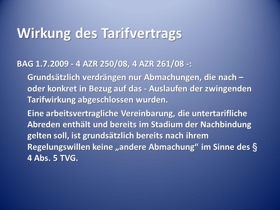 Wirkung des Tarifvertrags BAG 1.7.2009 - 4 AZR 250/08, 4 AZR 261/08 -: Grundsätzlich verdrängen nur Abmachungen, die nach – oder konkret in Bezug auf