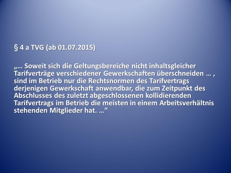 """§ 4 a TVG (ab 01.07.2015) """"… Soweit sich die Geltungsbereiche nicht inhaltsgleicher Tarifverträge verschiedener Gewerkschaften überschneiden …, sind i"""