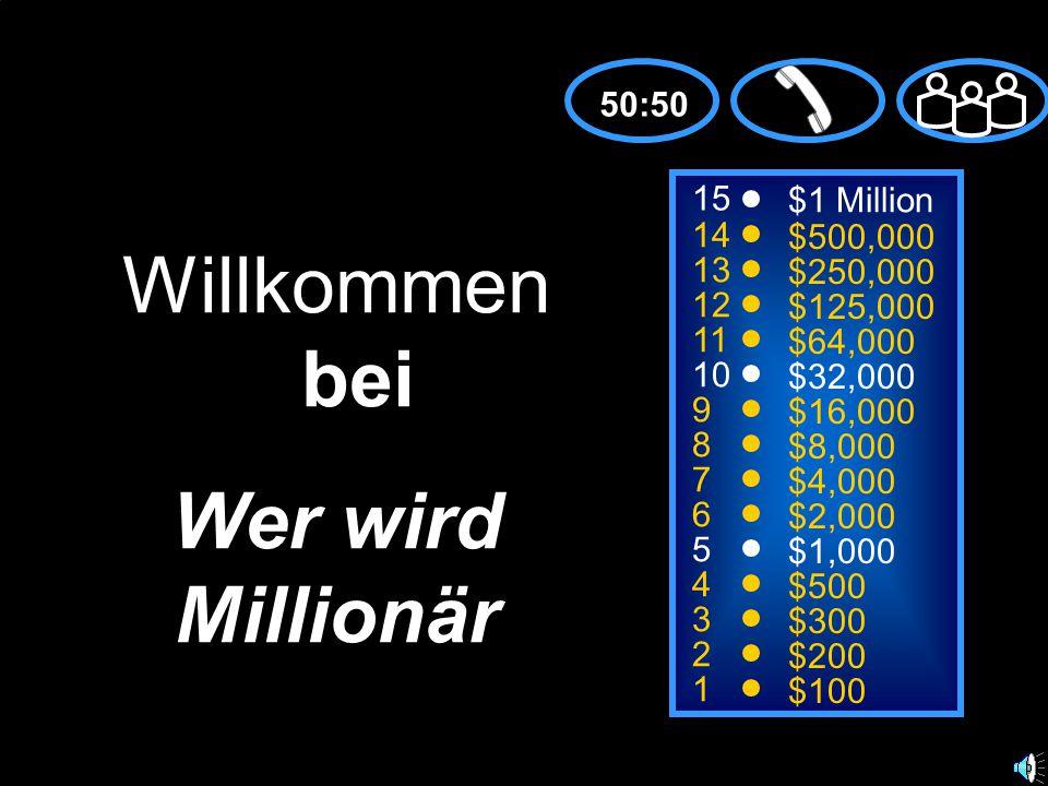 15 14 13 12 11 10 9 8 7 6 5 4 3 2 1 $1 Million $500,000 $250,000 $125,000 $64,000 $32,000 $16,000 $8,000 $4,000 $2,000 $1,000 $500 $300 $200 $100 Willkommen bei Wer wird Millionär 50:50