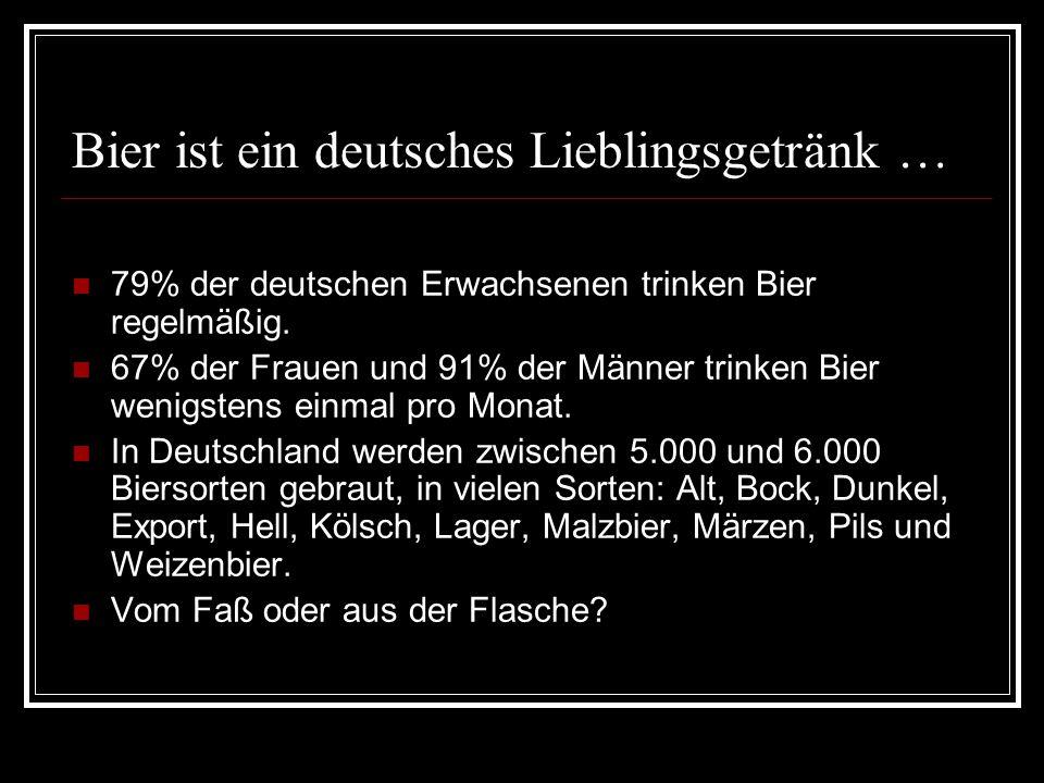 Bier ist ein deutsches Lieblingsgetränk … 79% der deutschen Erwachsenen trinken Bier regelmäßig.