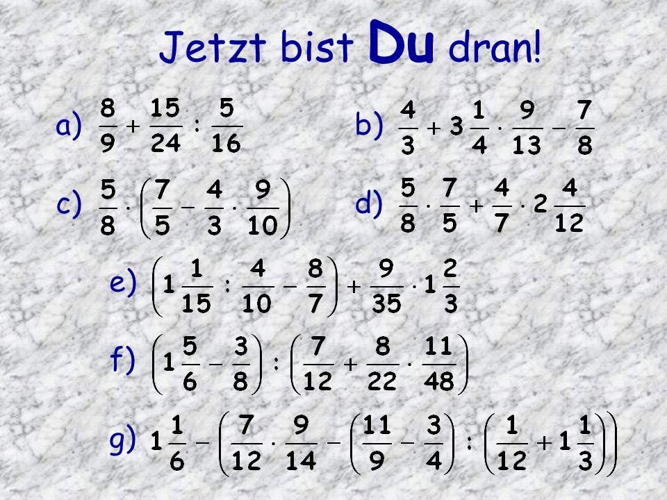 Jetzt bist Du dran! a)b) c)d) e) f) g)