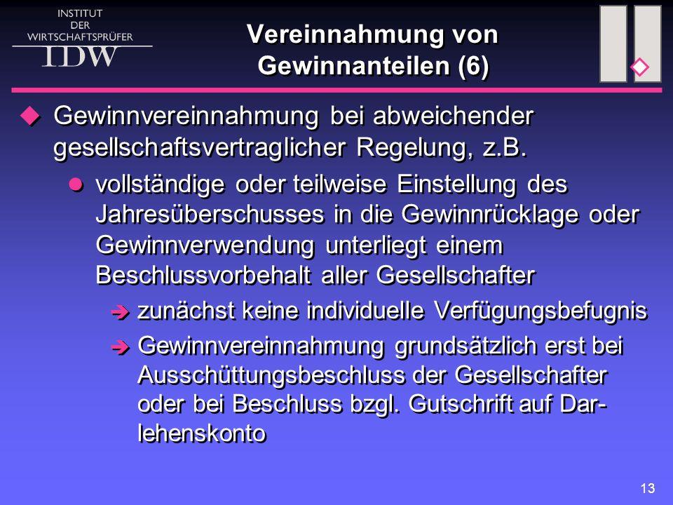 13 Vereinnahmung von Gewinnanteilen (6)  Gewinnvereinnahmung bei abweichender gesellschaftsvertraglicher Regelung, z.B. vollständige oder teilweise E