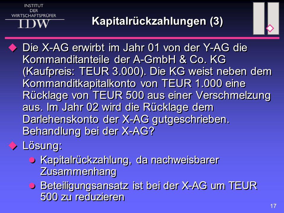 17 Kapitalrückzahlungen (3)  Die X-AG erwirbt im Jahr 01 von der Y-AG die Kommanditanteile der A-GmbH & Co. KG (Kaufpreis: TEUR 3.000). Die KG weist