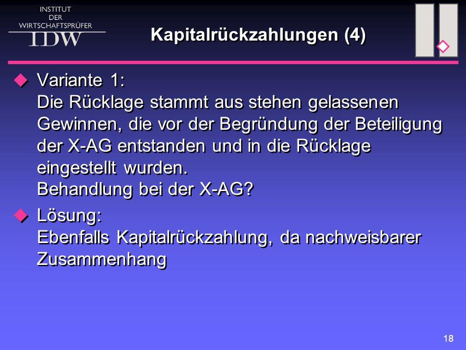 18 Kapitalrückzahlungen (4)  Variante 1: Die Rücklage stammt aus stehen gelassenen Gewinnen, die vor der Begründung der Beteiligung der X-AG entstand