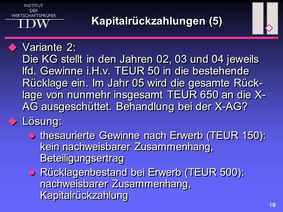 19 Kapitalrückzahlungen (5)  Variante 2: Die KG stellt in den Jahren 02, 03 und 04 jeweils lfd. Gewinne i.H.v. TEUR 50 in die bestehende Rücklage ein
