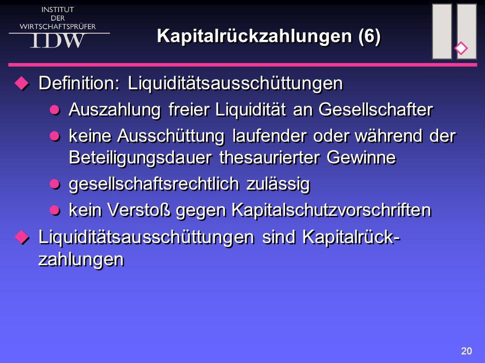 20 Kapitalrückzahlungen (6)  Definition: Liquiditätsausschüttungen Auszahlung freier Liquidität an Gesellschafter keine Ausschüttung laufender oder w