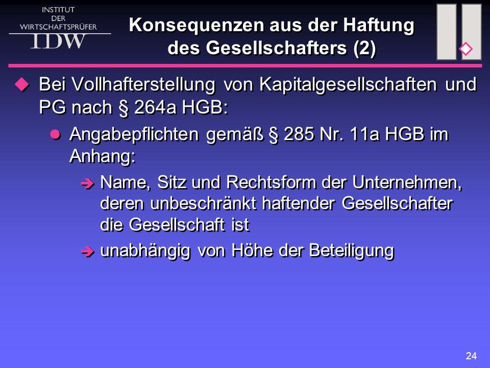24 Konsequenzen aus der Haftung des Gesellschafters (2)  Bei Vollhafterstellung von Kapitalgesellschaften und PG nach § 264a HGB: Angabepflichten gem