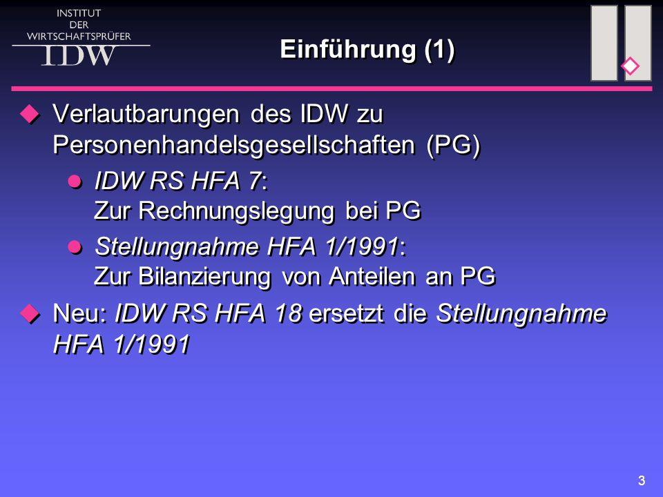 3 Einführung (1)  Verlautbarungen des IDW zu Personenhandelsgesellschaften (PG) IDW RS HFA 7: Zur Rechnungslegung bei PG Stellungnahme HFA 1/1991: Zu