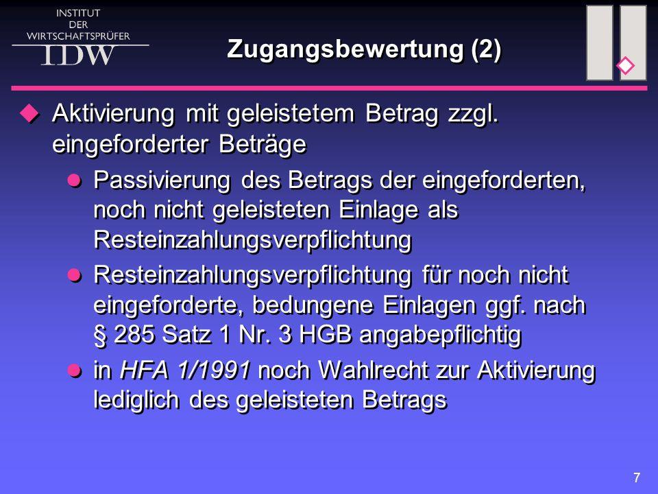 7 Zugangsbewertung (2)  Aktivierung mit geleistetem Betrag zzgl. eingeforderter Beträge Passivierung des Betrags der eingeforderten, noch nicht gelei