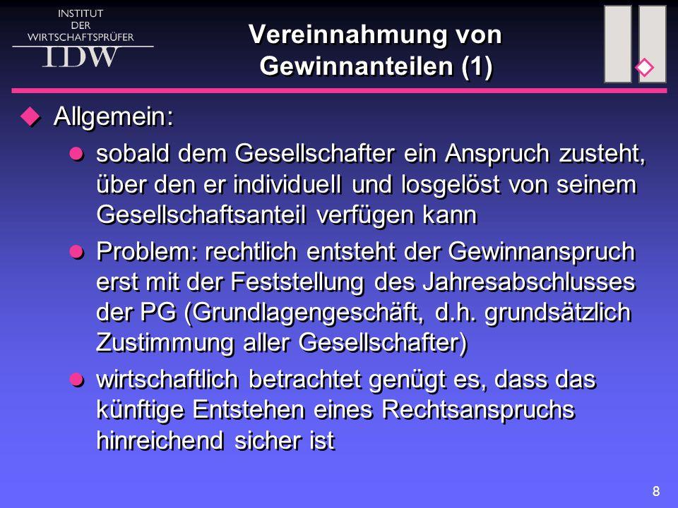 8 Vereinnahmung von Gewinnanteilen (1)  Allgemein: sobald dem Gesellschafter ein Anspruch zusteht, über den er individuell und losgelöst von seinem G
