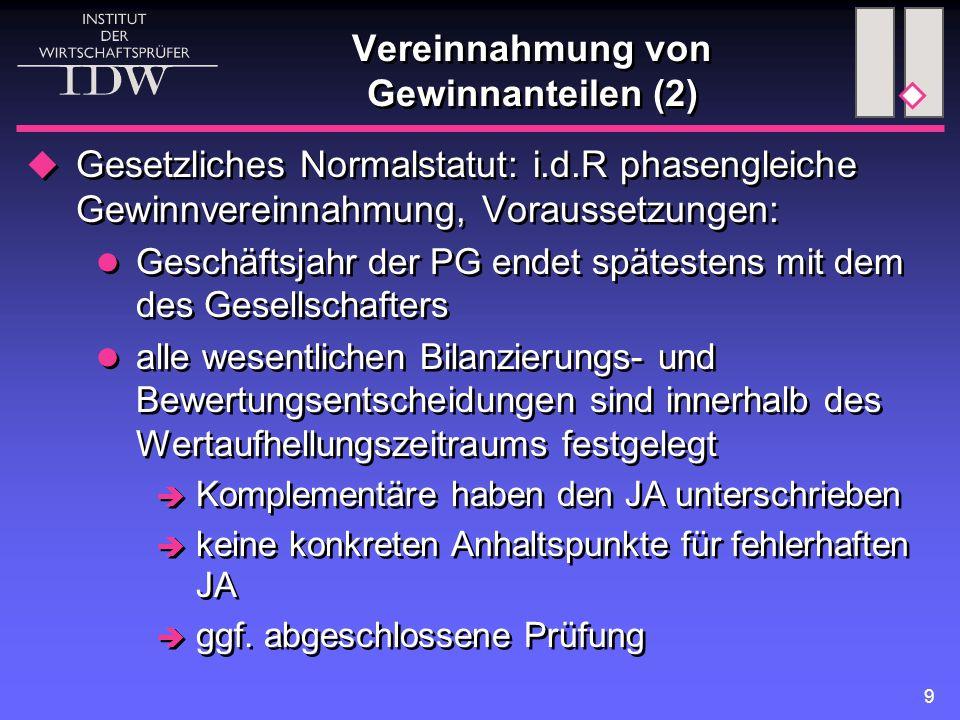9 Vereinnahmung von Gewinnanteilen (2)  Gesetzliches Normalstatut: i.d.R phasengleiche Gewinnvereinnahmung, Voraussetzungen: Geschäftsjahr der PG end